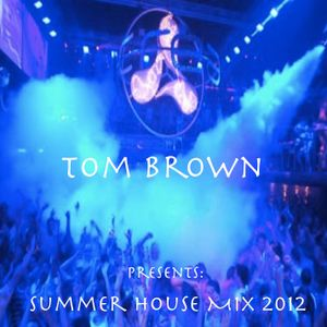 Tom Brown...Presents: My Sumer Bangers 2012 House Music