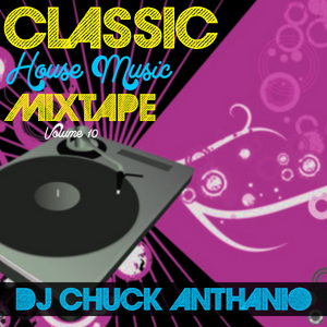 Classic house music mixtape vol 10 by dj chuck anthanio by for Classic house music mixtapes