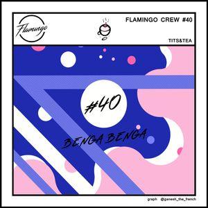 Flamingo Crew #40 - Tits & Tea - BENGA BENGA