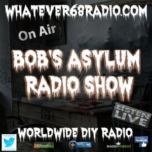 Bob's Asylum Radio recorded live on whatever68.com 8/7/17