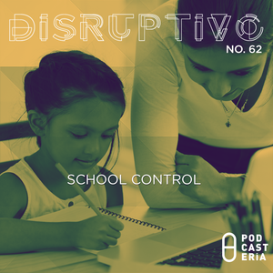 Disruptivo No. 62 - School Control