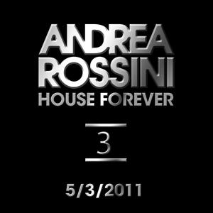 Andrea Rossini - House Forever 5/3/2011