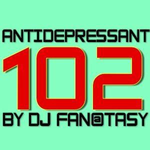 DJ FAN@TASY - ANTIDEPRESSANT 102 radioshow
