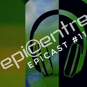 EPICENTRE - EPICAST #11