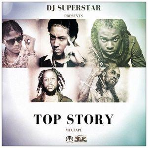"DJ SUPERSTAR PRESENTS ""TOP STORY""  DANCEHALL MIXTAPE"