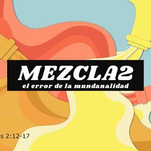 MEZCLA2: El Error De La Mundanalidad