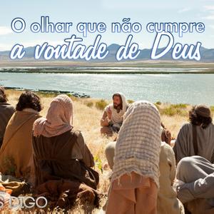 13-01 | O olhar que não cumpre a vontade de Deus