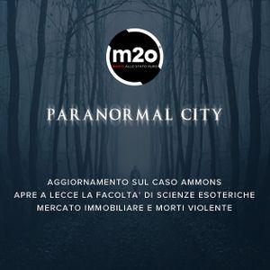 #22 - Paranormal City - 03 maggio 2016 - Caso Ammons, Facoltà scienze esoteriche, immobili e morti