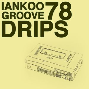 Groove Drips episode 78