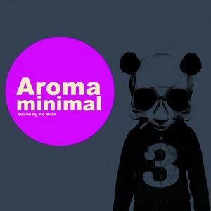 [Aroma] minimal house tech house minimal << session mixed by Ac Rola ...ENJOY