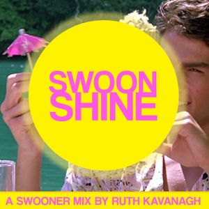 """Swooner mix no. 25: """"Swoonshine"""" by Ruth Kavanagh"""