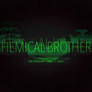 FSL Podcast 17 June 2016 - Chemical Brothers Live