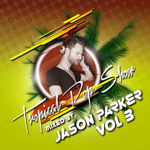 Tropical Pop Show 2017 VOL 3 - RADIO HITS / CHARTS + DEEP & TROPICAL mixed by JASON PARKER