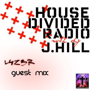 L4Z3R Guest mix @ House Divided Radio with J.Hill - GodDJs.com