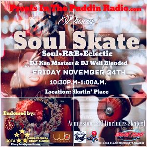 Proof's In The Puddin presents Soul Skate featuring The Dynamic Duo DJ Ken Masters & DJ WellBlended