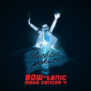 Michael Jackson - BOW-tanic Mega Dancer 4
