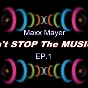 Maxx Mayer - Don't STOP The MUSIC Ep.1