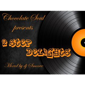 Chocolate Soul presents 2 Step Delights *mixed by dj smoove*
