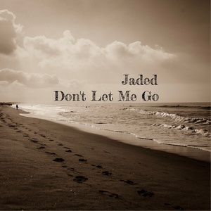 Jaded - Don't Let Me Go
