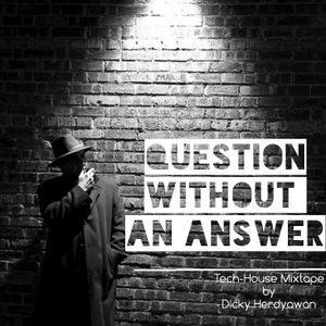 Question without an answer // Tech-House mixtape by Dicky Herdyawan