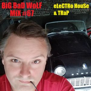 BiG BaD WoLF - eLeCTRo & TRaP - MiX #67