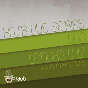 Klub Live Series 003 by Lenoks Luiz (aka Lenny Lenoks)
