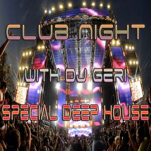 Club Night With DJ Geri 335 Special Deep House Mix