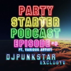 PARTY STARTER PODCAST #6 FT. DJPUNKSTAR EXCLUSYV