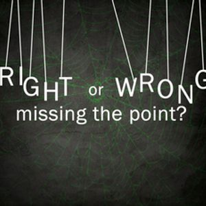 Is Right or Wrong Missing the Point? - Audio