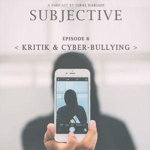 Subjective Ep. 6: Kritik & Cyber-Bullying