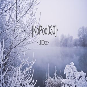[KoPod030] Kopoc Label Podcast.030 - JDz