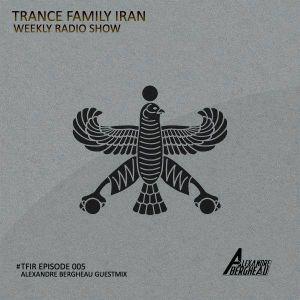 TranceFamily Iran Radio Show Episode 005 (Alexandre Bergheau Guest Mix)