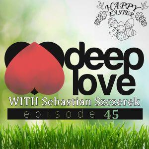 Sebastian Szczerek - DEEP LOVE 45 (Happy Easter 2017)