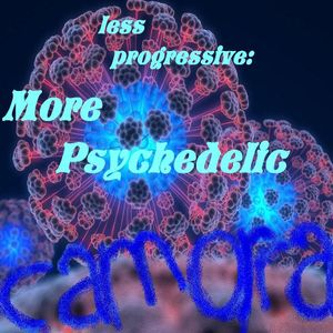 LESS progressive:  MORE Psychedelic! by Camorra