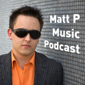 Matt P Music Podcast: Episode 34