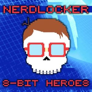 Nerdlocker Presents: 8-bit Heroes - Episode 17