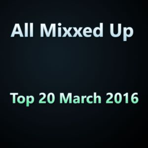 All Mixxed Up Top 20 March 2016