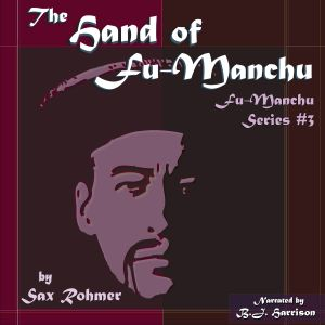 Ep. 627, The Hand of Fu-Manchu, part 7of8, by Sax Rohmer