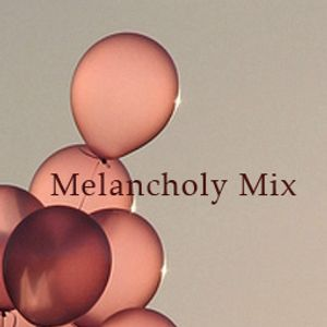 """""""Melancholy of my life without you"""" MIX"""