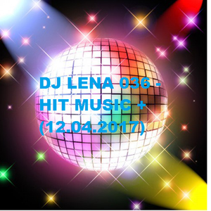 DJ LENA 036 - HIT MUSIC + (12.04.2017).mp3(140.9MB)