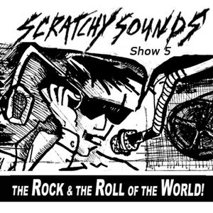 Scratchy Sounds: The Rock and The Roll of The World Mixcloud Show 5