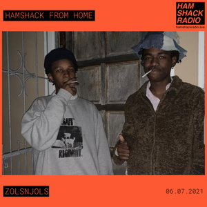 ZOLSNJOLS w/Peter Matlowa & Bahbahroo 06.07.2021 - Hamshack From Home