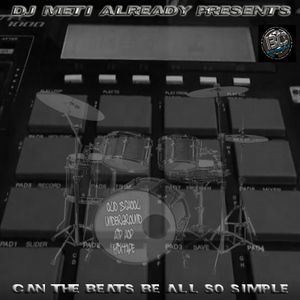 DJ Meti Already Presents....Can The Beats Be All So Simple - Old School / Underground Hip Hop Mix