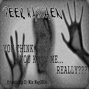 Peer Kaschen - you think you know me... really??? - friendship Mix May 2014