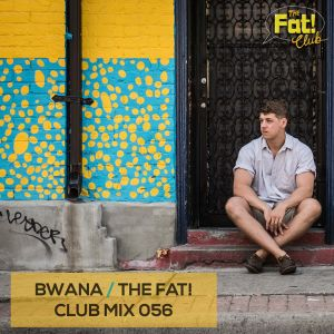 Bwana - The Fat! Club Mix 056