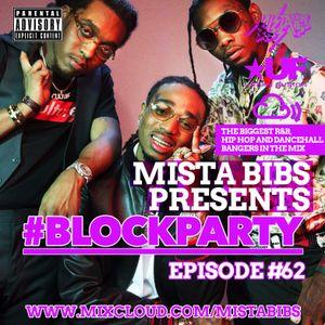Mista Bibs - #BlockParty Episode 62 (Current R&B, Hip Hop & Dancehall) Twitter @MistaBibs