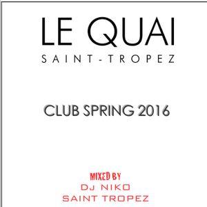 LE QUAI SAINT-TROPEZ CLUB SPRING 2016. Mixed by DJ NIKO SAINT TROPEZ