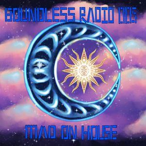 Boundless Radio 005 - Mad On House