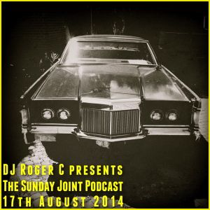 DJ Roger C presents The Sunday Joint Podcast 17th August 2014