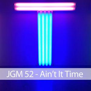 JGM 52 - Ain't It Time